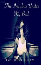 The Incubus Under my Bed (BWWM) #SYTYCW15 #KimaniRomance by cherrybee365
