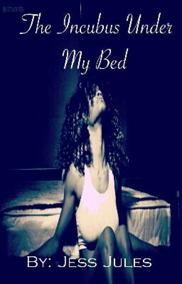 The Incubus Under my Bed (BWWM) #SYTYCW15 #KimaniRomance