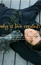 Why Is Love Created? by triabahagiati