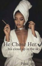 He Chose Her✔ by Piink_dynasty