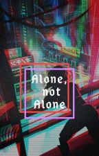‹‹ Alone, Not Alone ›› by UnLitDeVermeil