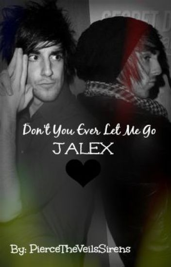Don't You Ever Let Me Go. (Jalex)