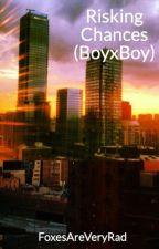 Risking Chances (BoyxBoy) by FoxesAreVeryRad