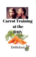 Carrot Training at the DMV by DebbAnn