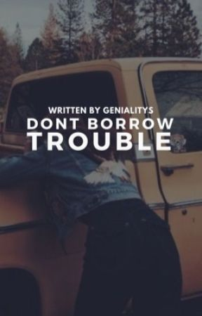 Don't Borrow Trouble ✓ by genialitys