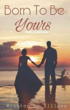 Born to be yours (Book I) by lllloveee