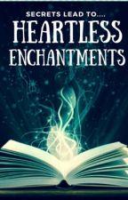 Heartless Enchantments by AKA4230