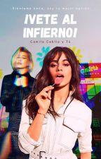 ¡Vete al infierno! (Camila Cabello y Tú) by free_break