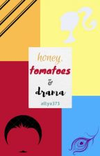 Honey, Tomatoes & Drama by allya373