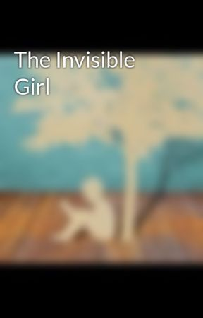 The Invisible Girl by EHCampbell
