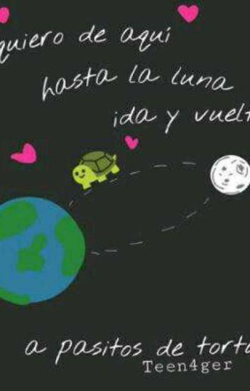 Te Quiero De Aquí Hasta La Luna Ida Y Vuelta A Pasitos De Tortuga
