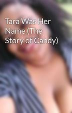 Tara Was Her Name (The Story of Candy) by DeloresEvans4