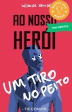 AO NOSSO HERÓI, UM TIRO NO PEITO by wlangekeinde