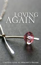 (ON HOLD) Loving Again (Spin Off Novel of Love Me, Again?) by AwesomeCo-Writers