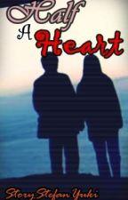 Half A Heart by StoryStefanYuki