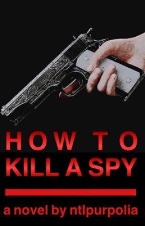 How To Kill A Spy by ntlpurpolia
