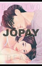 JOPAY (BOOK 2) COMPLETE by Beang15_