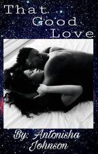 That Good Love by NishaMvy
