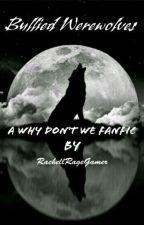 Bullied Werewolves| Wdw Fanfic| by thirsTaeoxyJIN