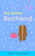 My Korean Bestfriend by spicycinderella