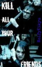 Kill All Your Friends (an MCR fanfic) by wolfykikyu