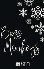 BRASS MONKEYS (HANYA TERSISA 7 PART) by Aku-UMI