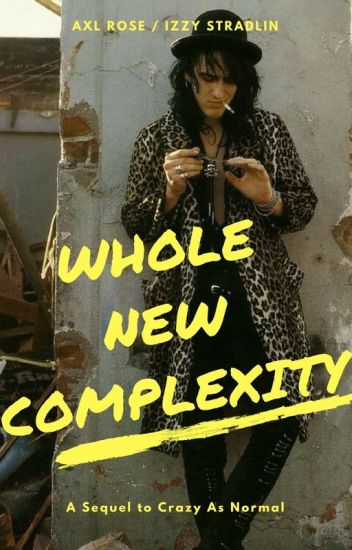 Whole New Complexity (A Sequel to Crazy As Normal)(Izzal