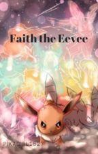 Faith the Eevee:Book 1 by Pikagirl1527
