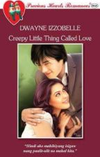 Creepy Little Thing Called Love (Revised Version) by dwayneizzobellePHR