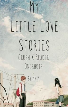 My Little Love Stories | Crush X Reader Oneshots Open by MRM107