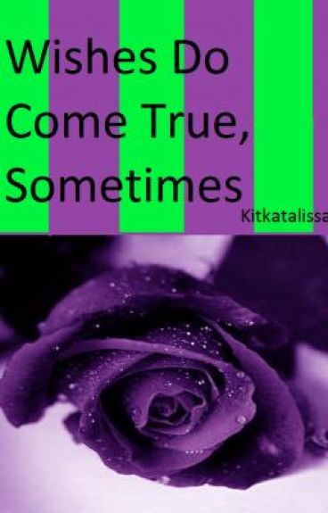 Wishes Do Come True, Sometimes