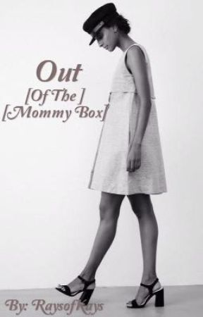 Out of The Mommy Box by RaysofKays