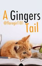 A Gingers Tail by Flaregirl101