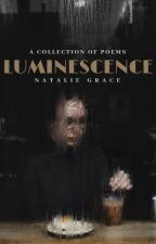 Luminescence | I. POETRY ✓ by gracce-