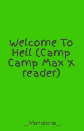 Welcome To Hell (Camp Camp Max X reader)