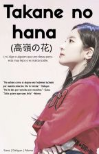 Takane no hana  (高嶺の花) by LoveisTwice
