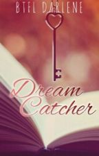 Dream Catcher [COMPLETED] by DarDecena