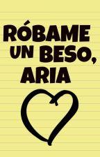 Róbame un beso, Aria. by -soy_antonella
