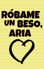 Róbame un beso, Aria. by bbrillitos