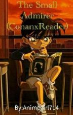 The Small Admirer (ConanxReader) by Animegirl714