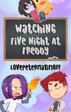 Watching FNAFHS!! by LovePeterMaximoff