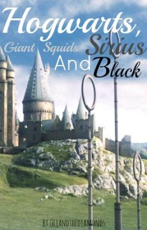 Hogwarts, Giant Squids and Sirius Black by OliAndTheDiamonds