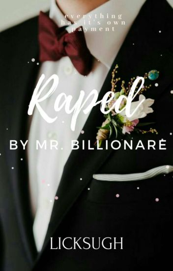 Raped by Mr Billionaire✓ - kyutCinday - Wattpad