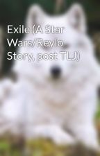 Exile (A Star Wars/Reylo Story, post TLJ) by sallybeth631