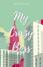 My Crazy Boss  by leashacure