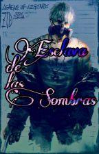 Esclava de las Sombras~ [Zed y Tú]  by Meli-fics