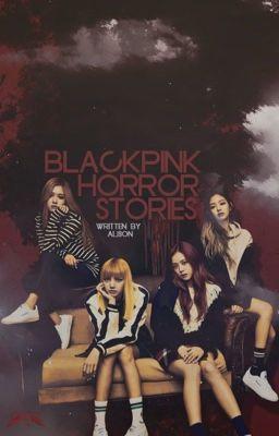 Đọc truyện Blackpink Horror Stories