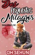 Dos Pequeños Milagros |Oh SeHun| EXO by BaekHunnieLove