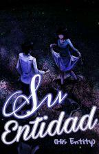 Su Entidad (His Entity) by Fretty_Gurl101