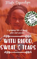 With Blood, Sweat and Tears (Formerly Fight: Before Her Eyes) by purechocolate_baes